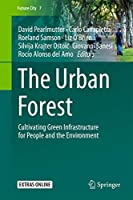 The Urban Forest: Cultivating Green Infrastructure for People and the Environment (Future City (7))