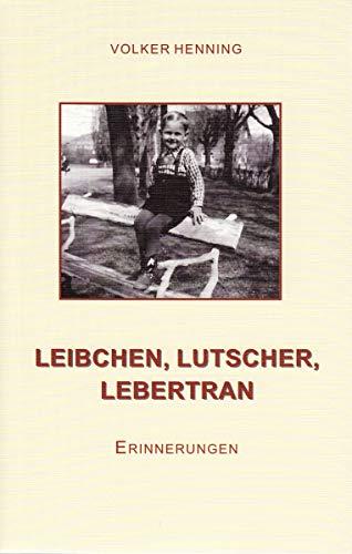 Leibchen, Lutscher, Lebertran: Erinnerungen
