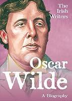 The Irish Writers: Oscar Wilde: A Biography