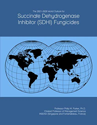 The 2021-2026 World Outlook for Succinate Dehydrogenase Inhibitor (SDHI) Fungicides