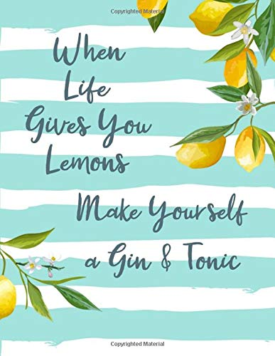 When Life Gives You Lemons Make Yourself a Gin & Tonic: Weekly Planner For Gin & Tonic Lover