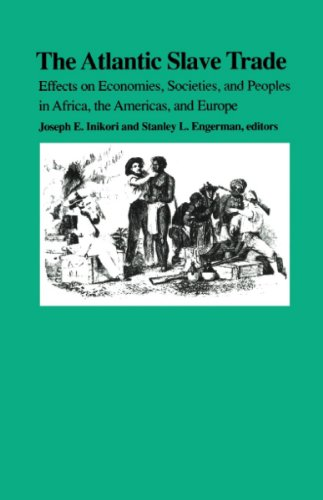 The Atlantic Slave Trade: Effects on Economies, Societies and Peoples in Africa, the Americas, and Europe (English Edition)