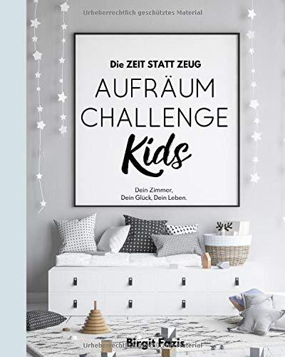 Die ZEIT STATT ZEUG Aufräum-Challenge KIDS: Dein Zimmer, Dein Glück, Dein Leben.
