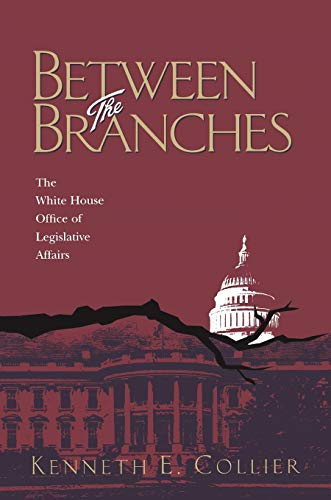 Between The Branches: The White House Office of Legislative Affairs (Pitt Series in Policy & Institutional Studies)