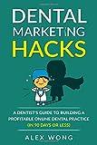 Dental Marketing Hacks: A Dentist's Guide to Building a Profitable Online Dental Practice (in 90 days or Less) (Dental Marketing for Dentists)