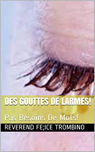 Couverture du livre Des Gouttes de Larmes!: Pas Besoins De Mots!