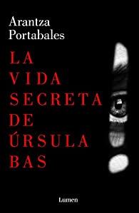La vida secreta de Úrsula Bas par Arantza Portabales