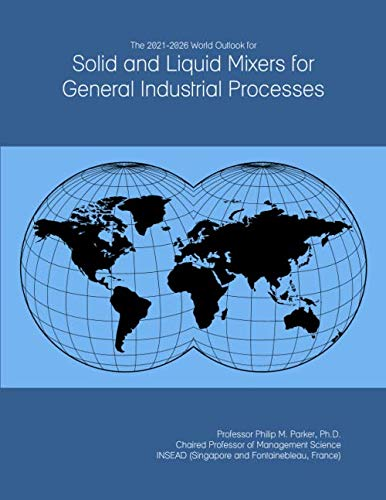The 2021-2026 World Outlook for Solid and Liquid Mixers for General Industrial Processes