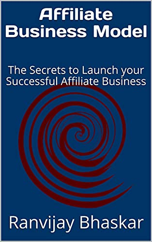 Affiliate Business Model: The Secrets to Launch your Successful Affiliate Business (English Edition)