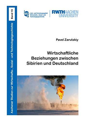 Wirtschaftliche Beziehungen zwischen Sibirien und Deutschland (Aachener Studien zur Wirtschafts-, Sozial- und Technologiegeschichte)