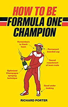 How to be Formula One Champion by [Richard Porter]