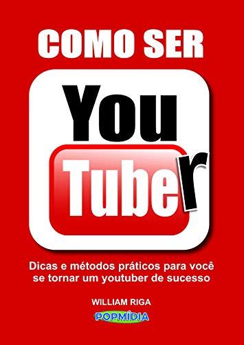 Como Ser Youtuber: Dicas e métodos práticos para você se tornar um youtuber de sucesso (Popmidia)