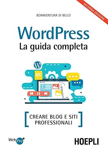 Wordpress. La guida completa. Creare blog e siti professionali (Copertina flessibile)