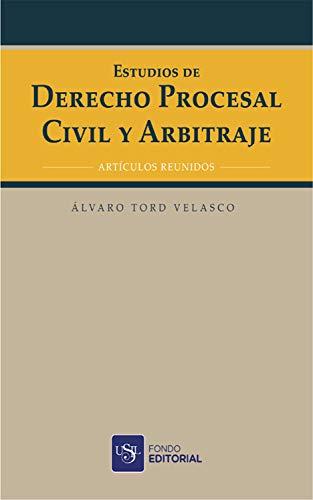 Estudios de Derecho Procesal Civil y Arbitraje: Artículos reunidos