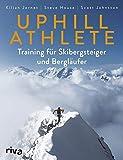 Uphill Athlete: Training für Skibergsteiger und Bergläufer