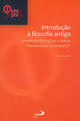 Introdução à Filosofia Antiga: Premissas Filológicas e Outras Ferramentas de Trabalho