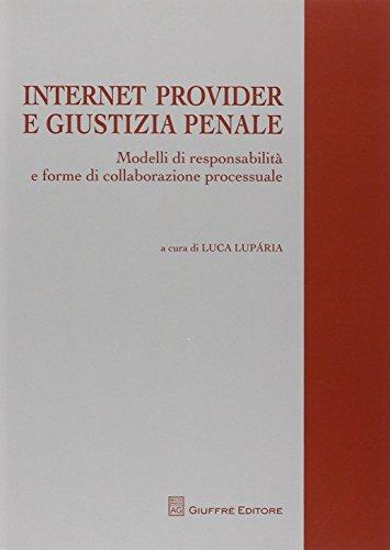 Internet provider e giustizia penale. Modelli di responsabilità e forme di collaborazione processuale