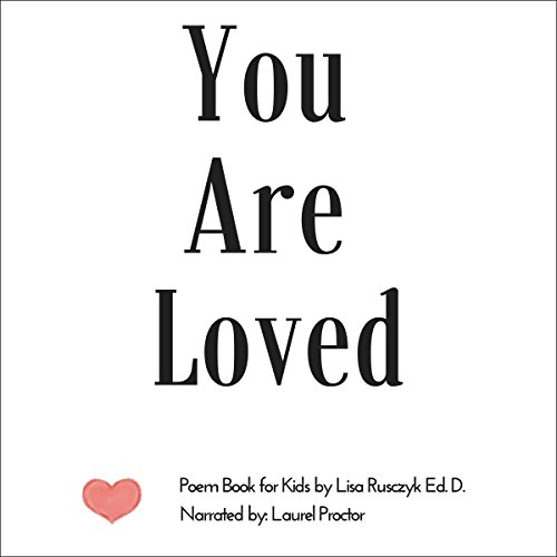 You Are Loved: Poem Book for Kids                   By:                                                                                                                                 Lisa Rusczyk                               Narrated by:                                                                                                                                 Laurel Proctor                      Length: 45 mins     Not rated yet     Overall 0.0