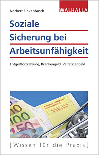 Soziale Sicherung bei Arbeitsunfähigkeit: Entgeltfortzahlung, Krankengeld, Verletztengeld