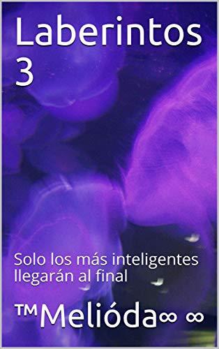 Laberintos 3: Solo los más inteligentes llegarán al final (Spanish Edition)