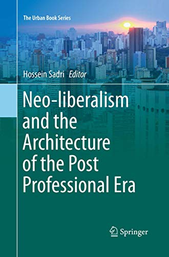 Neo-liberalism and the Architecture of the Post Professional Era (The Urban Book Series)