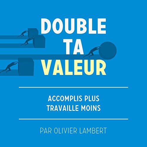 Double Ta Valeur: Accomplir Plus Sans Travailler Plus                   De :                                                                                                                                 Olivier Lambert                               Lu par :                                                                                                                                 Olivier Lambert                      Durée : 4 h et 25 min     90 notations     Global 4,5
