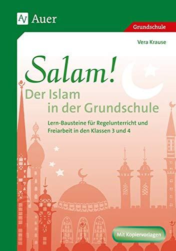 Salam! Der Islam in der Grundschule: Lern-Bausteine für Regelunterricht und Freiarbeit (3. und 4. Klasse): Lern-Bausteine fr Regelunterricht und Freiarbeit (3. und 4. Klasse)