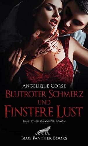 Blutroter Schmerz und finstere Lust   Erotischer SM-Vampir-Roman: Ein erotisches Geheimnis, so schwarz wie die Nacht und so rot wie Blut ...