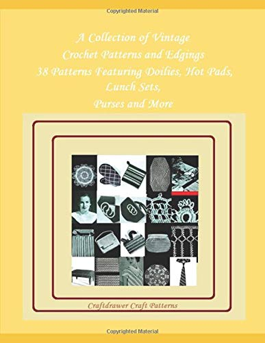 A Collection of Vintage Crochet Patterns and Edgings - 38 Patterns Featuring Doilies, Hot Pads, Lunch Sets, Purses and More