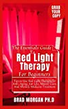 The Essentials Guide To Red Light Therapy For Beginners : Tips to Use Red Light Therapy for Anti-Aging, Fat Loss, Muscle Gain, And Miracle Medicine Treatment (English Edition)