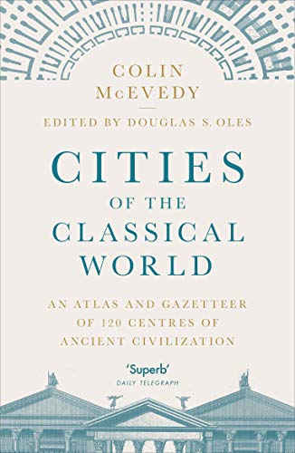 Compare Textbook Prices for Cities of the Classical World: An Atlas and Gazetteer of 120 Centres of Ancient Civilization  ISBN 9781846144288 by McEvedy, Colin