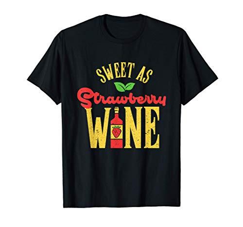 Dulce como el vino de fresa Vinos de postre Bebidas Camiseta