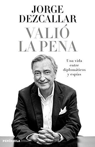 Valió la pena: Una vida entre diplomáticos y espías