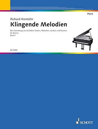 Klingende Melodien: Eine Sammlung von beliebten Tänzen, Märschen, Liedern und Stücken, leicht gesetzt. Band 1. Klavier.