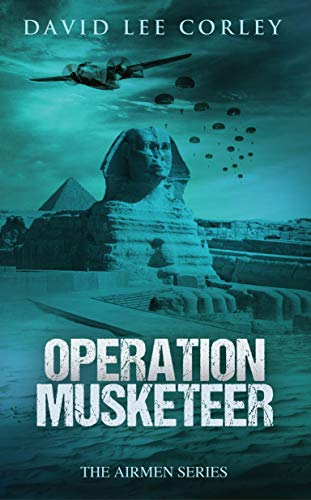Operation Musketeer: A Historical War Novel (The Airmen Series Book 6) by [David Lee Corley]