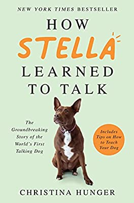 How Stella Learned to Talk: The Groundbreaking Story of the World's First Talking Dog by William Morrow