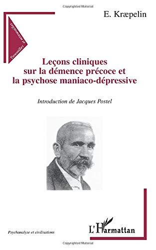Leçons cliniques sur la démence précoce et la psychose maniaco-dépressive (Psychanalyse et civilisations)