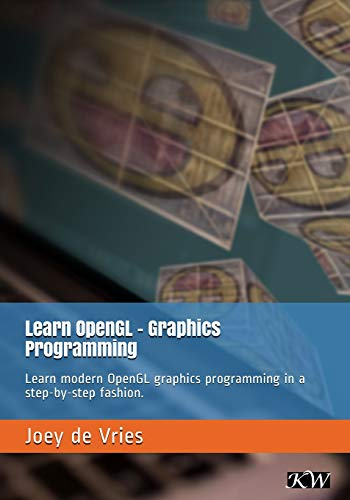 Learn OpenGL: Learn modern OpenGL graphics programming in a step-by-step fashion.