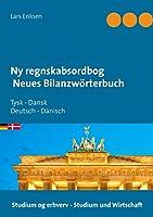 Ny regnskabsordbog Neues Bilanzwoerterbuch: Tysk - Dansk Deutsch - Daenisch