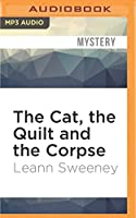 The Cat, the Quilt and the Corpse (A Cats in Trouble Mystery)