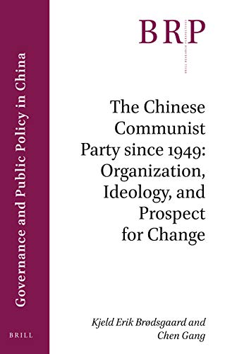The Chinese Communist Party Since 1949: Organization, Ideology, and Prospect for Change (Brill Research Perspectives)