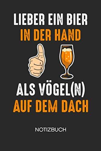 Lieber ein Bier in der Hand als Vögeln aufm Dach: NOTIZBUCH Biertrinker Notizblock A5 LINIERT - Bier Notizheft 120 Seiten Tagebuch - Sauf Spruch Geschenk für Biertrinker Bierliebhaber Säufer