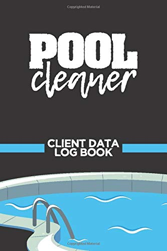 Pool Cleaner: Daily Pool Testing Log Book and Client Data Record Journal to Write In | Maintenance Checklist and Inspection Tracker Notebook with Bi-Hourly Water Tests Pages