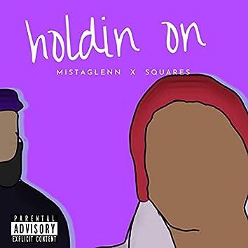 Holdin On