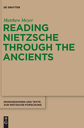 Reading Nietzsche Through the Ancients: An Analysis of Becoming, Perspectivism, and the Principle of Non-Contradiction (Monographien und Texte zur Nietzsche-Forschung)