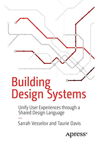 Building Design Systems: Unify User Experiences through a Shared Design Language