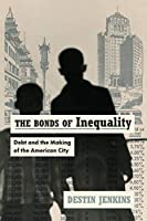 The Bonds of Inequality: Debt and the Making of the American City