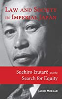 Law and Society in Imperial Japan: Suehiro Izutarō and the Search for Equity