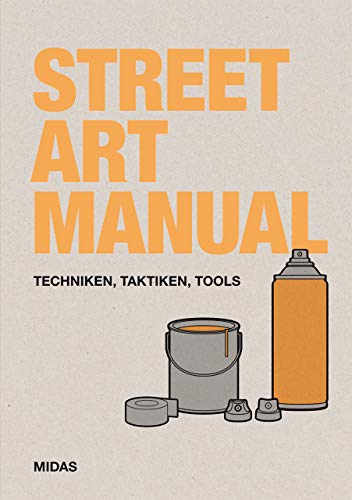 Street Art Manual: Techniken, Taktiken, Tools (Midas Collection)