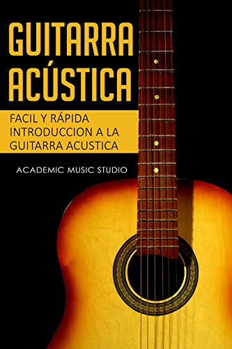 Guitarra acústica: Facil y Rápida introduccion a la Guitarra ...